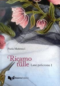 Libro RICAMO SU TULLE Lane policrome di Paola Matteucci ESCAPE='HTML'